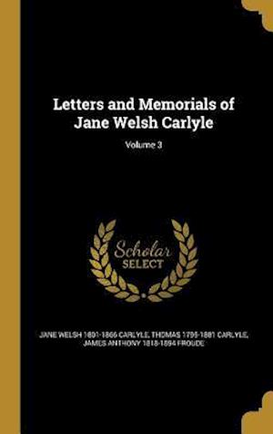 Bog, hardback Letters and Memorials of Jane Welsh Carlyle; Volume 3 af Thomas 1795-1881 Carlyle, Jane Welsh 1801-1866 Carlyle, James Anthony 1818-1894 Froude