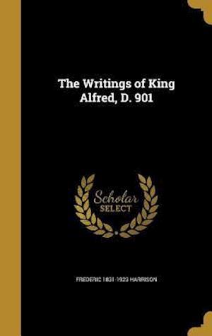 Bog, hardback The Writings of King Alfred, D. 901 af Frederic 1831-1923 Harrison
