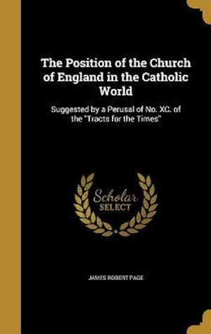 Bog, hardback The Position of the Church of England in the Catholic World af James Robert Page