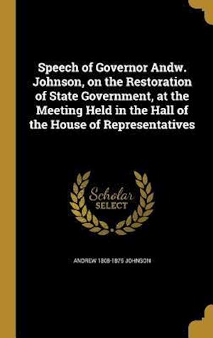 Speech of Governor Andw. Johnson, on the Restoration of State Government, at the Meeting Held in the Hall of the House of Representatives af Andrew 1808-1875 Johnson