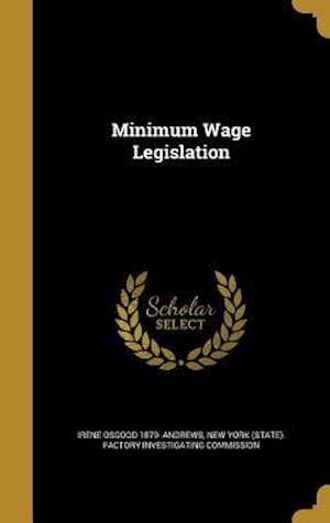Minimum Wage Legislation af Irene Osgood 1879- Andrews