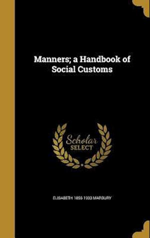 Bog, hardback Manners; A Handbook of Social Customs af Elisabeth 1856-1933 Marbury