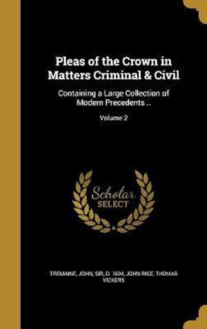 Bog, hardback Pleas of the Crown in Matters Criminal & Civil af Thomas Vickers, John Rice