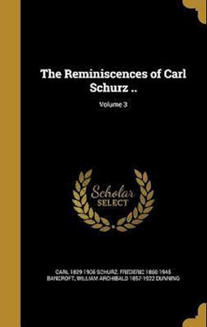 Bog, hardback The Reminiscences of Carl Schurz ..; Volume 3 af Frederic 1860-1945 Bancroft, Carl 1829-1906 Schurz, William Archibald 1857-1922 Dunning