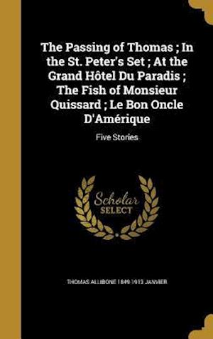 Bog, hardback The Passing of Thomas; In the St. Peter's Set; At the Grand Hotel Du Paradis; The Fish of Monsieur Quissard; Le Bon Oncle D'Amerique af Thomas Allibone 1849-1913 Javier, Thomas Allibone 1849-1913 Janvier