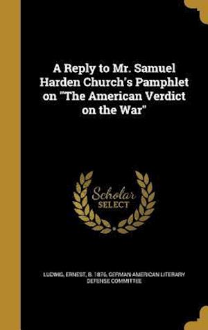 Bog, hardback A Reply to Mr. Samuel Harden Church's Pamphlet on the American Verdict on the War