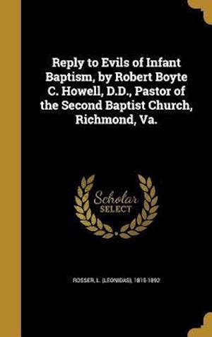 Bog, hardback Reply to Evils of Infant Baptism, by Robert Boyte C. Howell, D.D., Pastor of the Second Baptist Church, Richmond, Va.