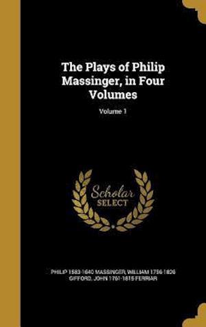 Bog, hardback The Plays of Philip Massinger, in Four Volumes; Volume 1 af Philip 1583-1640 Massinger, William 1756-1826 Gifford, John 1761-1815 Ferriar