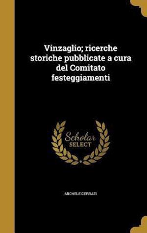 Bog, hardback Vinzaglio; Ricerche Storiche Pubblicate a Cura del Comitato Festeggiamenti af Michele Cerrati