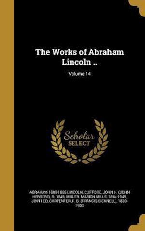 Bog, hardback The Works of Abraham Lincoln ..; Volume 14 af Abraham 1809-1865 Lincoln