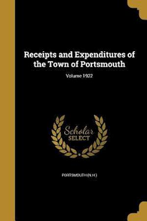 Bog, paperback Receipts and Expenditures of the Town of Portsmouth; Volume 1922