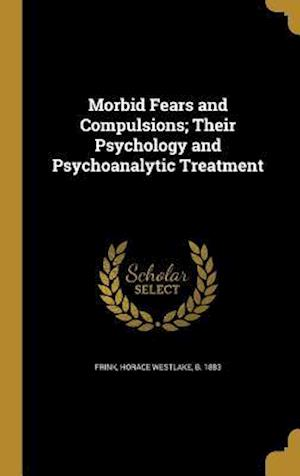 Bog, hardback Morbid Fears and Compulsions; Their Psychology and Psychoanalytic Treatment
