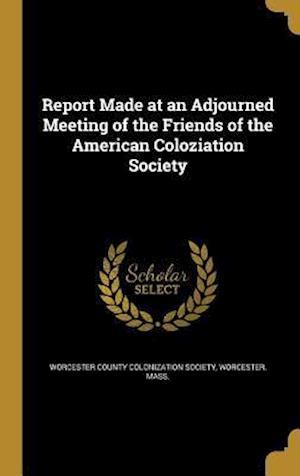 Bog, hardback Report Made at an Adjourned Meeting of the Friends of the American Coloziation Society
