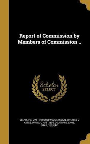 Bog, hardback Report of Commission by Members of Commission .. af Daniel O. Hastings, Charles C. Yates