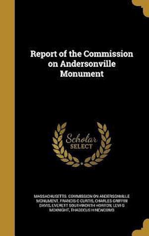 Bog, hardback Report of the Commission on Andersonville Monument af Charles Griffin Davis, Francis C. Curtis