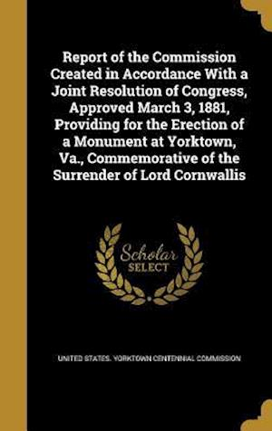Bog, hardback Report of the Commission Created in Accordance with a Joint Resolution of Congress, Approved March 3, 1881, Providing for the Erection of a Monument a