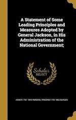 A Statement of Some Leading Principles and Measures Adopted by General Jackson, in His Administration of the National Government; af Tristam 1770-1853 Burges, Asher 1761-1845 Robbins