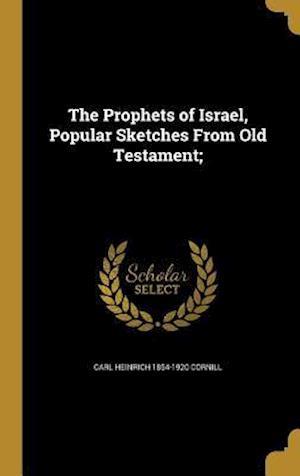 Bog, hardback The Prophets of Israel, Popular Sketches from Old Testament; af Carl Heinrich 1854-1920 Cornill