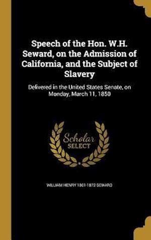 Bog, hardback Speech of the Hon. W.H. Seward, on the Admission of California, and the Subject of Slavery af William Henry 1801-1872 Seward