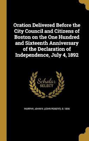 Bog, hardback Oration Delivered Before the City Council and Citizens of Boston on the One Hundred and Sixteenth Anniversary of the Declaration of Independence, July