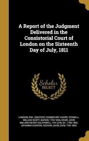Bog, hardback A Report of the Judgment Delivered in the Consistorial Court of London on the Sixteenth Day of July, 1811