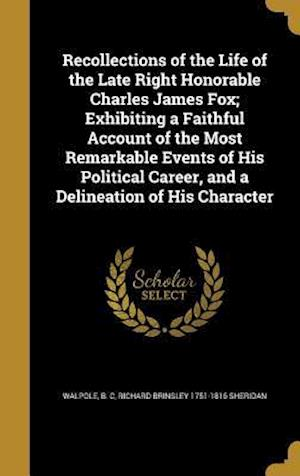Bog, hardback Recollections of the Life of the Late Right Honorable Charles James Fox; Exhibiting a Faithful Account of the Most Remarkable Events of His Political af Richard Brinsley 1751-1816 Sheridan