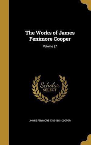 Bog, hardback The Works of James Fenimore Cooper; Volume 27 af James Fenimore 1789-1851 Cooper