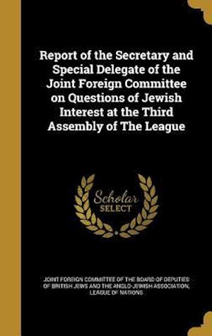 Bog, hardback Report of the Secretary and Special Delegate of the Joint Foreign Committee on Questions of Jewish Interest at the Third Assembly of the League
