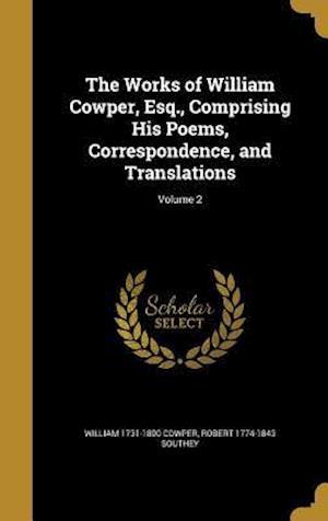 Bog, hardback The Works of William Cowper, Esq., Comprising His Poems, Correspondence, and Translations; Volume 2 af Robert 1774-1843 Southey, William 1731-1800 Cowper