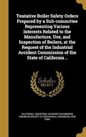 Bog, hardback Tentative Boiler Safety Orders Prepared by a Sub-Committee Representing Various Interests Related to the Manufacture, Use, and Inspection of Boilers,