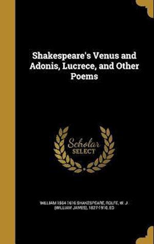 Bog, hardback Shakespeare's Venus and Adonis, Lucrece, and Other Poems af William 1564-1616 Shakespeare
