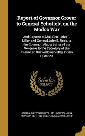 Bog, hardback Report of Governor Grover to General Schofield on the Modoc War af John Franklin 1831-1886 Miller
