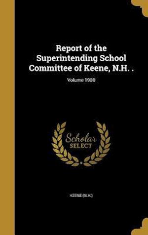Bog, hardback Report of the Superintending School Committee of Keene, N.H. .; Volume 1900