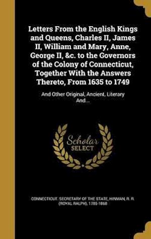Bog, hardback Letters from the English Kings and Queens, Charles II, James II, William and Mary, Anne, George II, &C. to the Governors of the Colony of Connecticut,