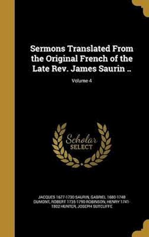 Bog, hardback Sermons Translated from the Original French of the Late REV. James Saurin ..; Volume 4 af Jacques 1677-1730 Saurin, Gabriel 1680-1748 Dumont, Robert 1735-1790 Robinson