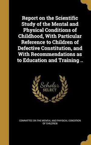 Bog, hardback Report on the Scientific Study of the Mental and Physical Conditions of Childhood, with Particular Reference to Children of Defective Constitution, an