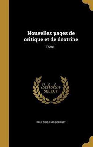 Bog, hardback Nouvelles Pages de Critique Et de Doctrine; Tome 1 af Paul 1852-1935 Bourget