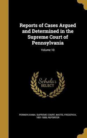 Bog, hardback Reports of Cases Argued and Determined in the Supreme Court of Pennsylvania; Volume 10
