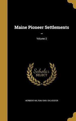 Bog, hardback Maine Pioneer Settlements ..; Volume 2 af Herbert Milton 1849- Sylvester