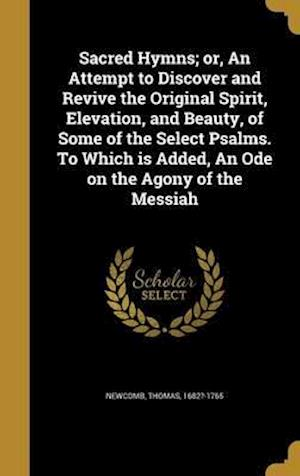 Bog, hardback Sacred Hymns; Or, an Attempt to Discover and Revive the Original Spirit, Elevation, and Beauty, of Some of the Select Psalms. to Which Is Added, an Od