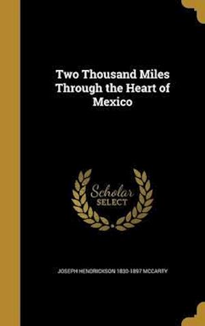 Bog, hardback Two Thousand Miles Through the Heart of Mexico af Joseph Hendrickson 1830-1897 McCarty