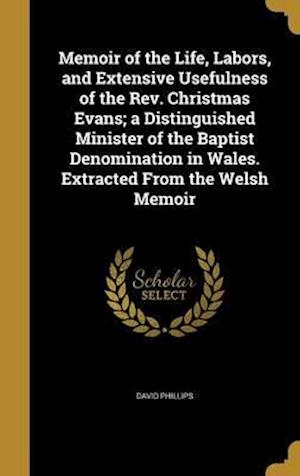 Bog, hardback Memoir of the Life, Labors, and Extensive Usefulness of the REV. Christmas Evans; A Distinguished Minister of the Baptist Denomination in Wales. Extra af David Phillips