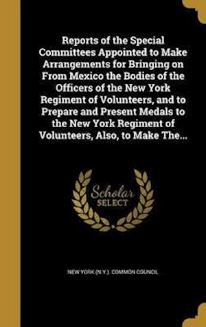 Bog, hardback Reports of the Special Committees Appointed to Make Arrangements for Bringing on from Mexico the Bodies of the Officers of the New York Regiment of Vo