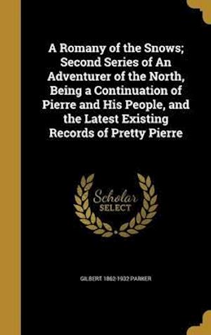 Bog, hardback A   Romany of the Snows; Second Series of an Adventurer of the North, Being a Continuation of Pierre and His People, and the Latest Existing Records o af Gilbert 1862-1932 Parker