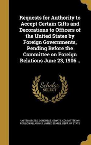 Bog, hardback Requests for Authority to Accept Certain Gifts and Decorations to Officers of the United States by Foreign Governments, Pending Before the Committee o