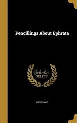 Bog, hardback Pencillings about Ephrata