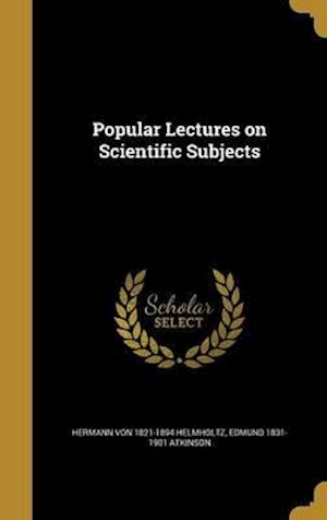 Bog, hardback Popular Lectures on Scientific Subjects af Hermann Von 1821-1894 Helmholtz, Edmund 1831-1901 Atkinson