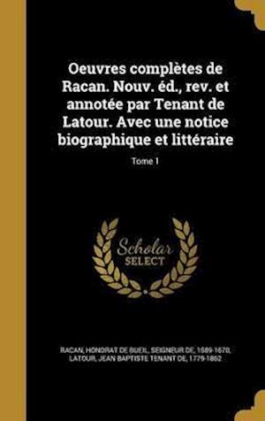 Bog, hardback Oeuvres Completes de Racan. Nouv. Ed., REV. Et Annotee Par Tenant de LaTour. Avec Une Notice Biographique Et Litteraire; Tome 1