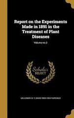 Report on the Experiments Made in 1891 in the Treatment of Plant Diseases; Volume No.3 af David 1869-1954 Fairchild