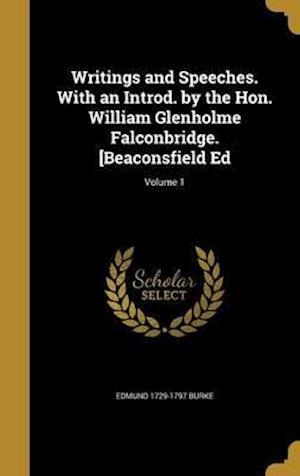 Bog, hardback Writings and Speeches. with an Introd. by the Hon. William Glenholme Falconbridge. [Beaconsfield Ed; Volume 1 af Edmund 1729-1797 Burke